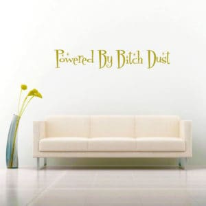 Powered By Bitch Dust Vinyl Wall Decal Sticker