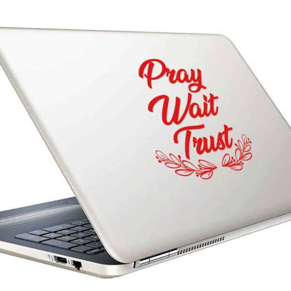 Pray Wait Trust Vinyl Laptop Macbook Decal Sticker