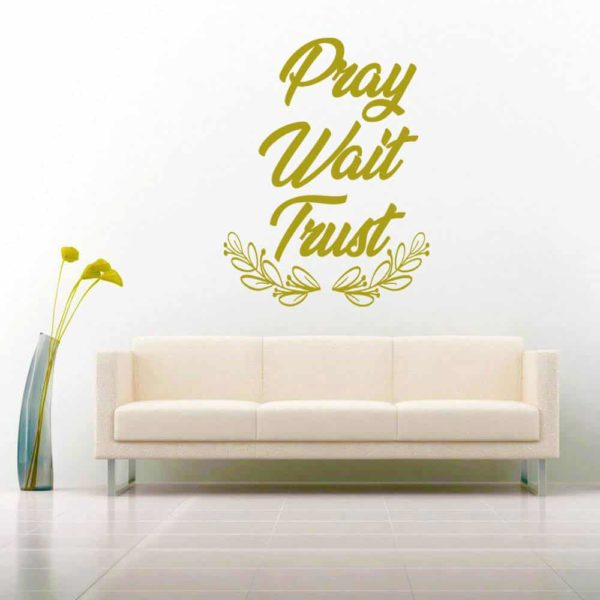 Pray Wait Trust Vinyl Wall Decal Sticker