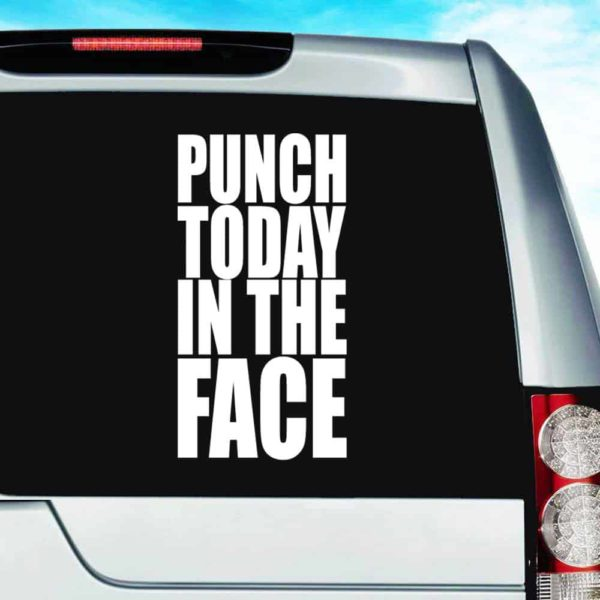 Punch Today In The Face Vinyl Car Window Decal Sticker