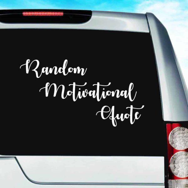 Random Motivational Quote Vinyl Car Window Decal Sticker