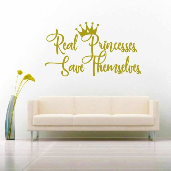 Real Princesses Save Themselves Vinyl Wall Decal Sticker