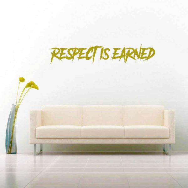 Respect Is Earned Vinyl Wall Decal Sticker