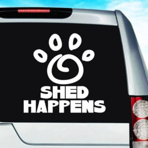 Shed Happens Dog Paw Vinyl Car Window Decal Sticker