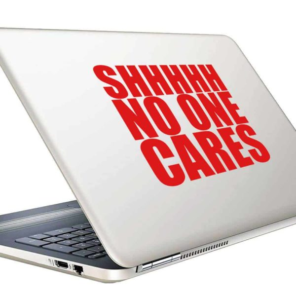 Shhhh No One Cares Vinyl Laptop Macbook Decal Sticker