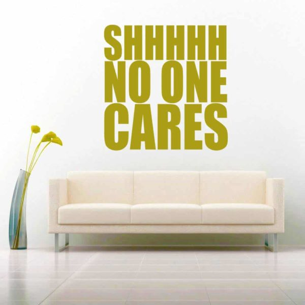 Shhhh No One Cares Vinyl Wall Decal Sticker