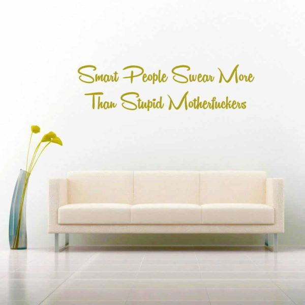 Smart People Swear More Than Stupid Motherfuckers Vinyl Wall Decal Sticker
