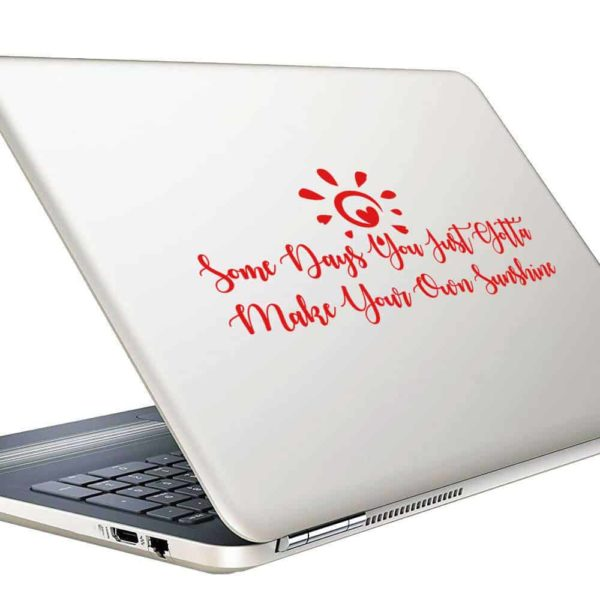 Some Days You Just Gotta Make Your Own Sunshine Vinyl Laptop Macbook Decal Sticker