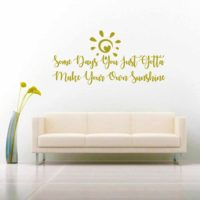 Some Days You Just Gotta Make Your Own Sunshine Vinyl Wall Decal Sticker