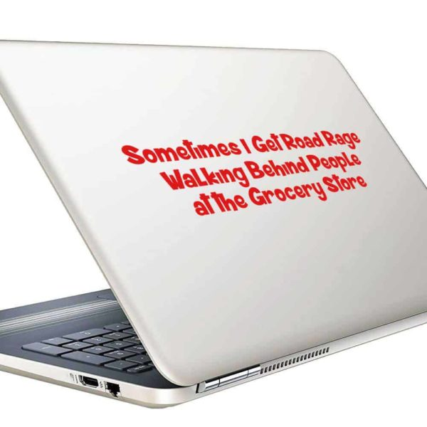 Sometimes I Get Road Rage Walking Behind People At The Grocery Store Vinyl Laptop Macbook Decal Sticker
