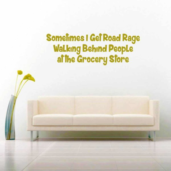 Sometimes I Get Road Rage Walking Behind People At The Grocery Store Vinyl Wall Decal Sticker