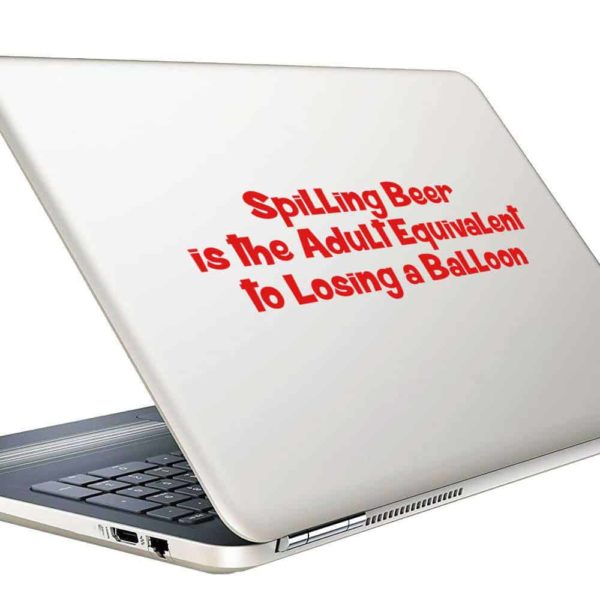 Spilling Beer Is The Adult Equivalent To Losing A Balloon Vinyl Laptop Macbook Decal Sticker