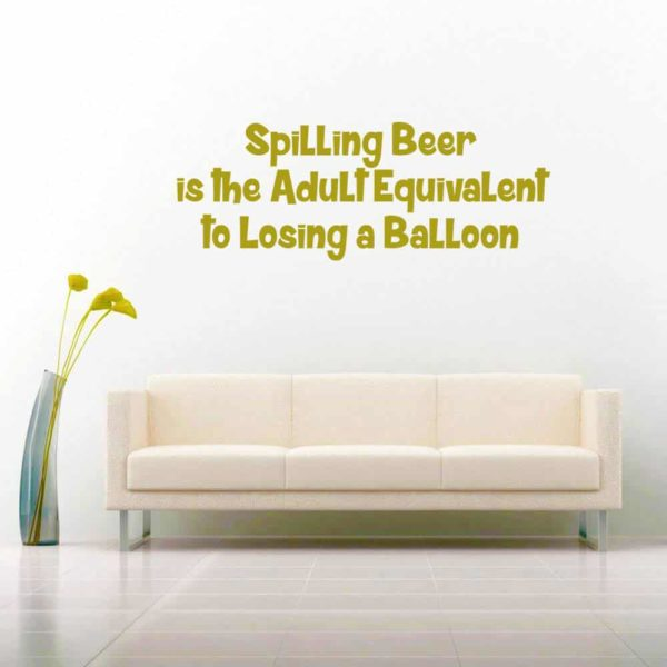 Spilling Beer Is The Adult Equivalent To Losing A Balloon Vinyl Wall Decal Sticker