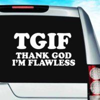 Tgif Thank God Im Flawless_1 Vinyl Car Window Decal Sticker