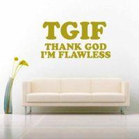 Tgif Thank God Im Flawless_1 Vinyl Wall Decal Sticker