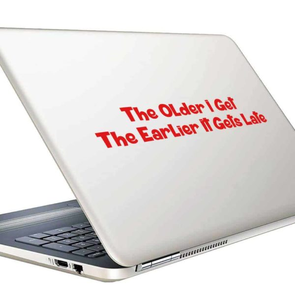 The Older I Get The Earlier It Gets Late Vinyl Laptop Macbook Decal Sticker