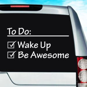Things To Do Wake Up Be Awesome Vinyl Car Window Decal Sticker