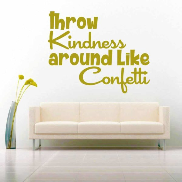 Throw Kindness Around Like Confetti Vinyl Wall Decal Sticker