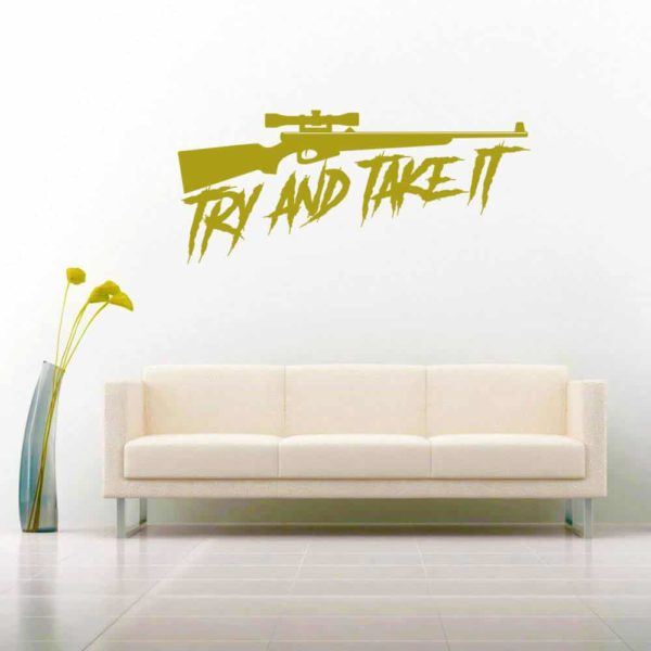 Try And Take It Rifile Gun Control Vinyl Wall Decal Sticker