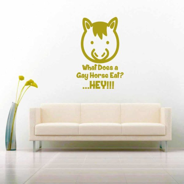 What Does A Gay Horse Eat Hey Vinyl Wall Decal Sticker