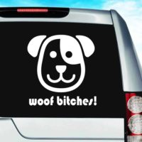 Woof Bitches Dog Vinyl Car Window Decal Sticker