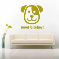 Woof Bitches Dog Vinyl Wall Decal Sticker