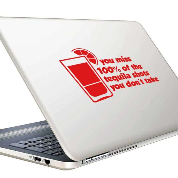 You Miss 100% Of The Tequila Shots You Dont Take Vinyl Laptop Macbook Decal Sticker